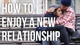 How to Enjoy a New Relationship