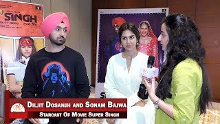 Interview with starcast of Movie Super Singh || Diljit Dosanjh and Sonam Bajwa || Anurag Singh