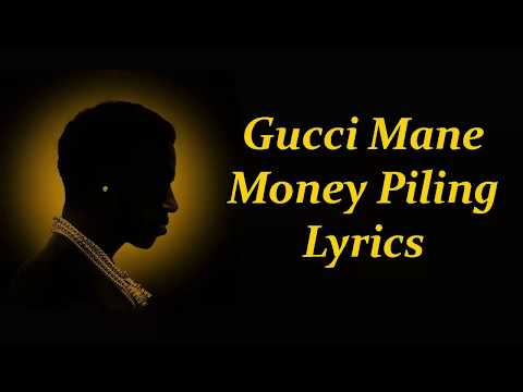 Gucci Mane - Money Piling Lyrics