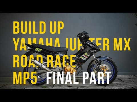 Build UP Yamaha Jupiter MX Road Race MP5 - FINAL PART [KEBANGKITAN][ MOTORUN ]