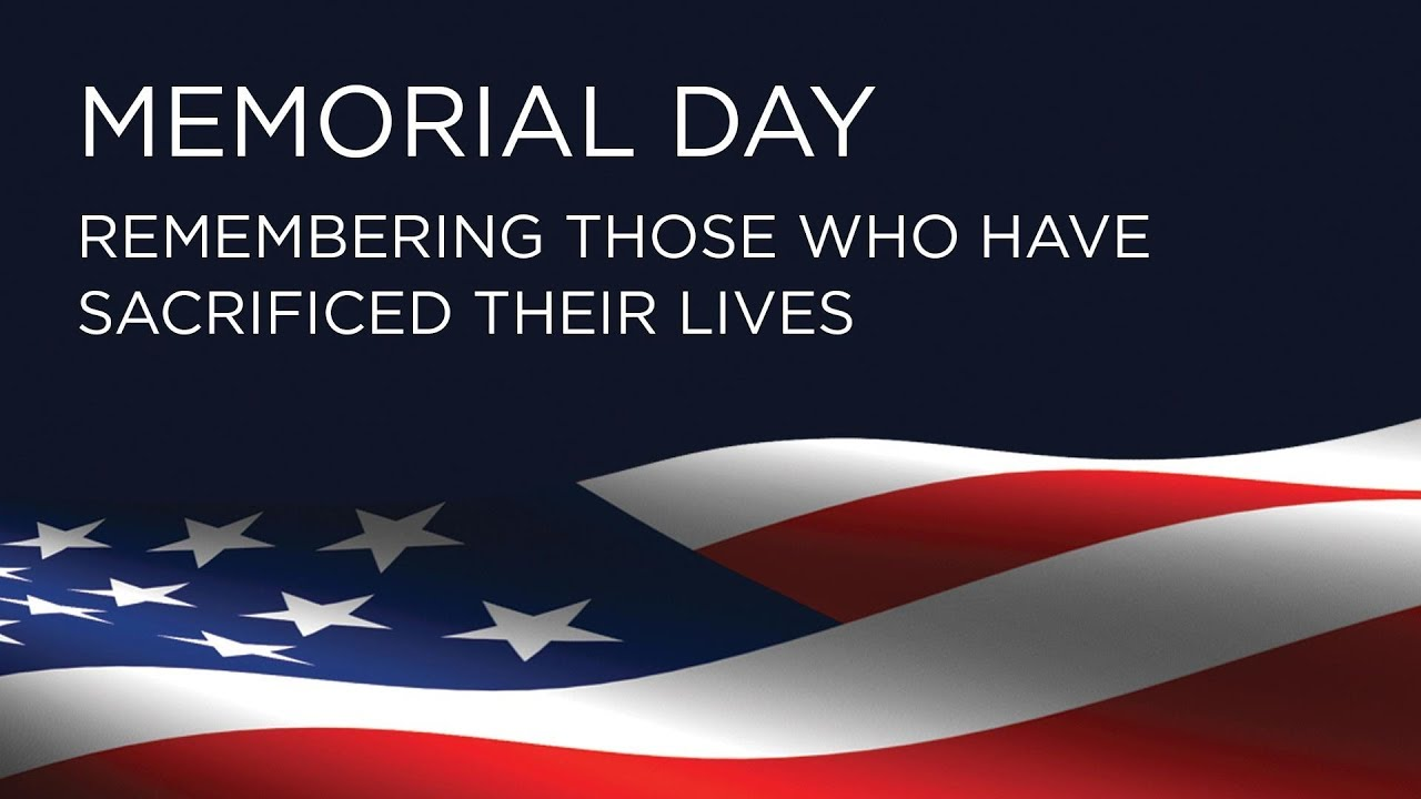 Memorial Day 2019 Remembering Those Who Have Sacrificed Their