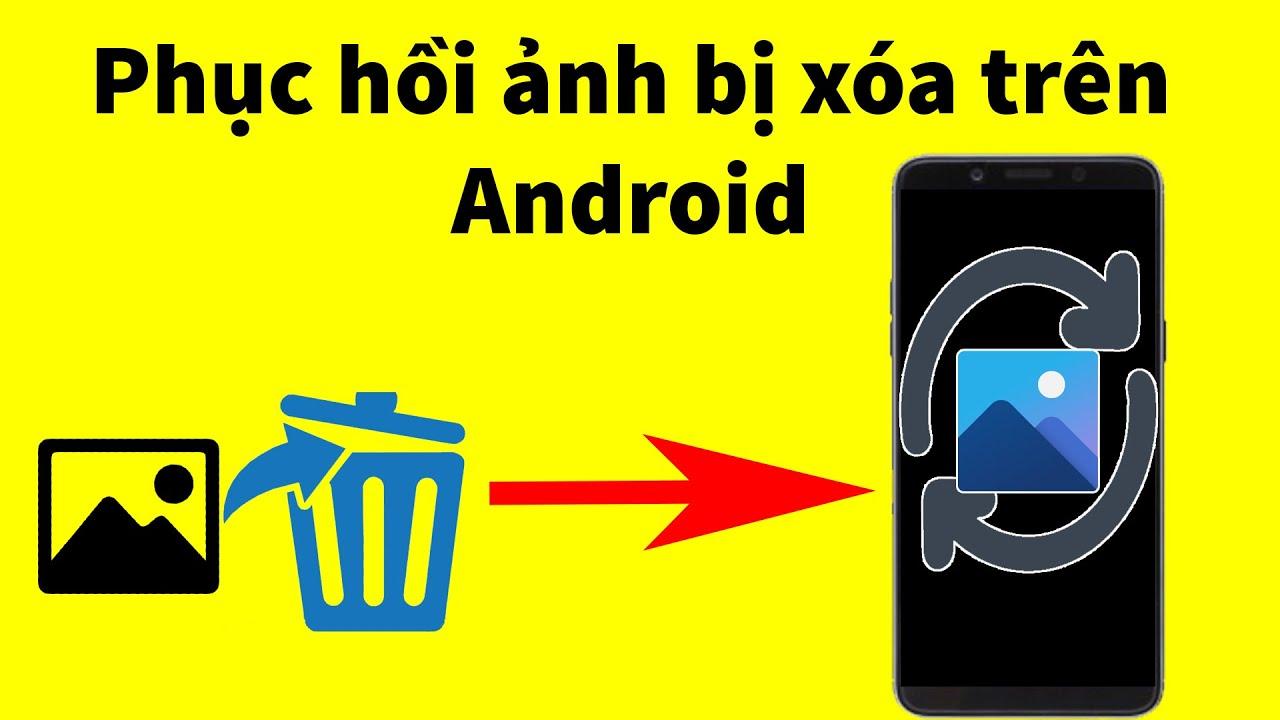 2 Cách khôi phục ảnh, video đã xóa trên điện thoại Android thành công 100%