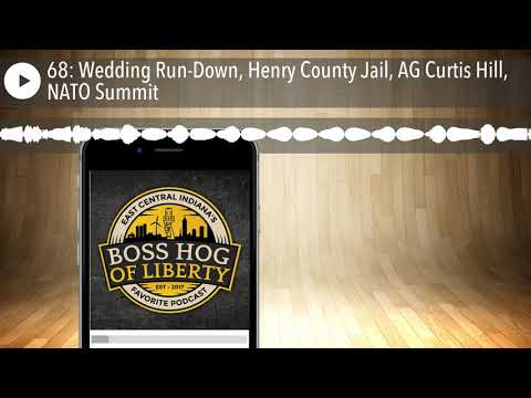 68:-wedding-run-down,-henry-county-jail,-ag-curtis-hill,-nato-summit