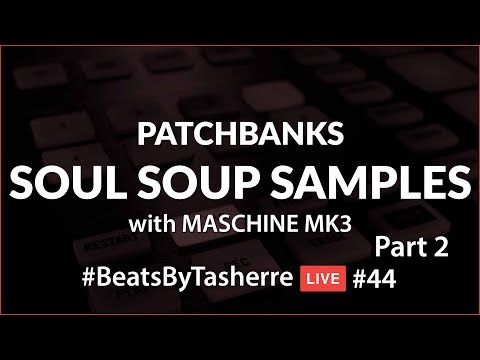 Maschine MK3 with Soul Soup Samples #2 - #BeatsByTasherre LIVE #44 [10.15.17]