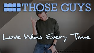 Love Wins Every Time - Those Guys (A Cappella)