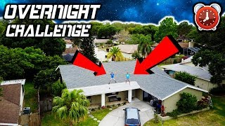 24 HOUR OVERNIGHT CHALLENGE ON THE ROOF...INSANE STUNT