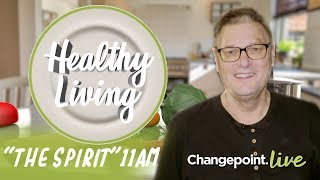 HEALTHY LIVING | The Spirit | 11am