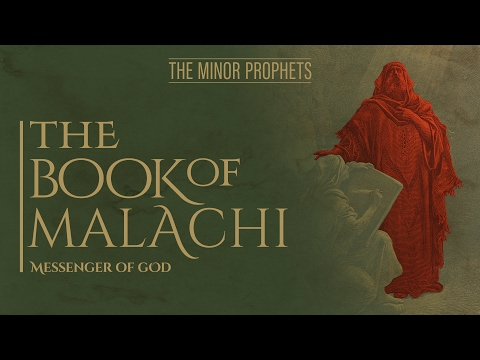 The Minor Prophets:  Malachi - Messenger of God