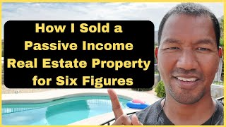 Real Estate Investing: How I Made Six Figures Selling a Passive Income Property