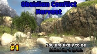 Obsidian Conflict: Harvest Episode #1 - You are likely to be eaten by a grue