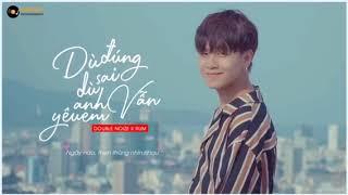 Dù Đúng Hay Sai Anh Vẫn Yêu Em -MV RUM ft DOUBLE NOIZE