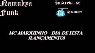 Mc Maiquinho - Dia de Festa [LANÇAMENTO]