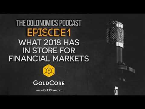 Goldnomics Podcast - Gold, Stocks, Bonds, Bitcoin in 2018. Everything Bubble Bursts? (Episode 1)