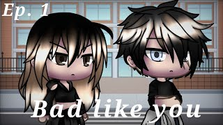 Bad like you ITA || Episodio 1 [ Gacha Life ]