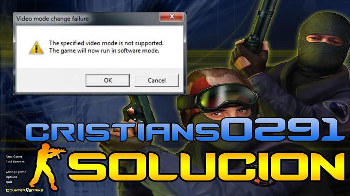 solucin modo de video counterstrike 16 video mode change failure