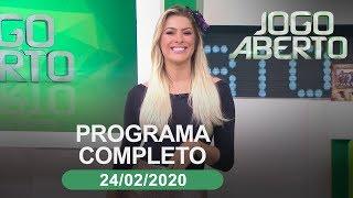 Jogo Aberto - 24/02/2020 - Programa completo