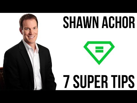 Shawn Achor | 7 Super Tips