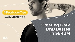 Dark DnB Basses in Serum - Producer Tips With Monrroe