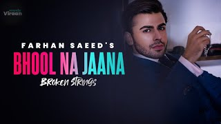 Farhan Saeed's Broken Strings : Bhool Na Jaana | Saddest Song