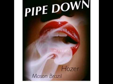 Pipe Down - Hozer ft Mason Brazil