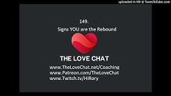 149. Signs you are the rebound!