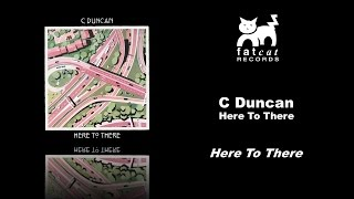 c-duncan---here-to-there-here-to-there