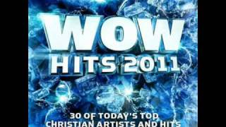 WOW HITS 2011 / Casting Crowns - Until The Whole World Hears / LYRICS - DISC 1