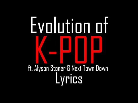Evolution of K-POP (ft. Alyson Stoner & Next Town Down) [Full HD] lyrics