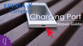 sony Xperia X Compact Charging Port Repair Guide