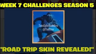 "FORTNITE BATTLE ROYALE:""ROAD TRIP SKIN REVEALED!"" WEEK 7 CHALLENGES!"" (SEASON 5)"