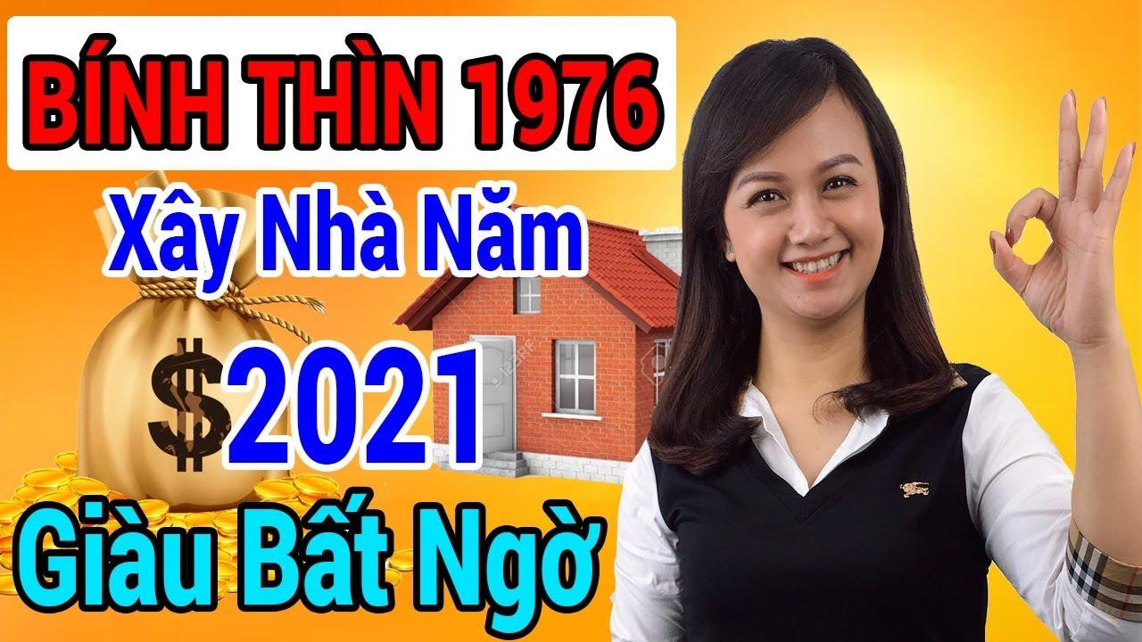 Xem Tuổi Làm Nhà Năm 2021 Tuổi BÍNH THÌN 1976 Được Lộc Trời Cho Giàu Sang Phú Quý Trọn Đời