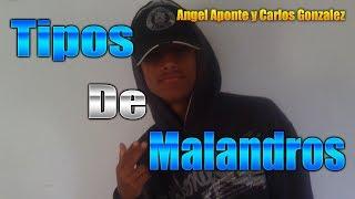 TIPOS DE MALANDROS -Angel y Carlos-