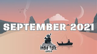 New Indie Folk | September 2021 (Part 1) Dreamy, Calm & Relax