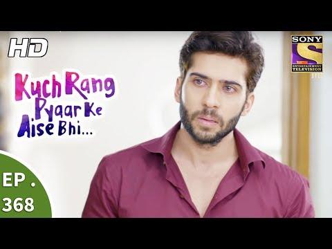 Kuch Rang Pyar Ke Aise Bhi - कुछ रंग प्यार के ऐसे भी - Ep 368 - 27th July, 2017