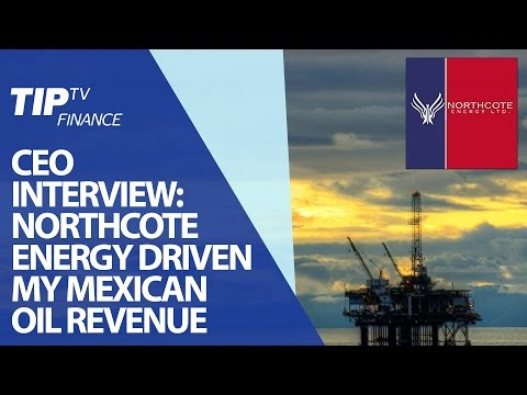 CEO interview: Northcote Energy driven my Mexican oil revenue