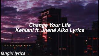 Change Your Life    Kehlani ft. Jhené Aiko Lyrics