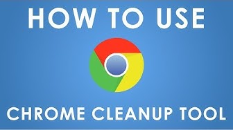 How to use Chrome Cleanup Tool