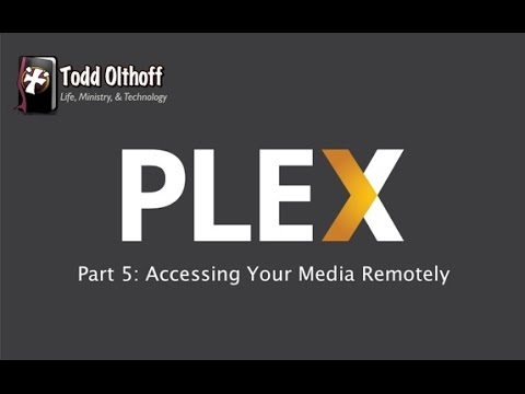 PLEX Part 5:  Accessing Your Media Remotely