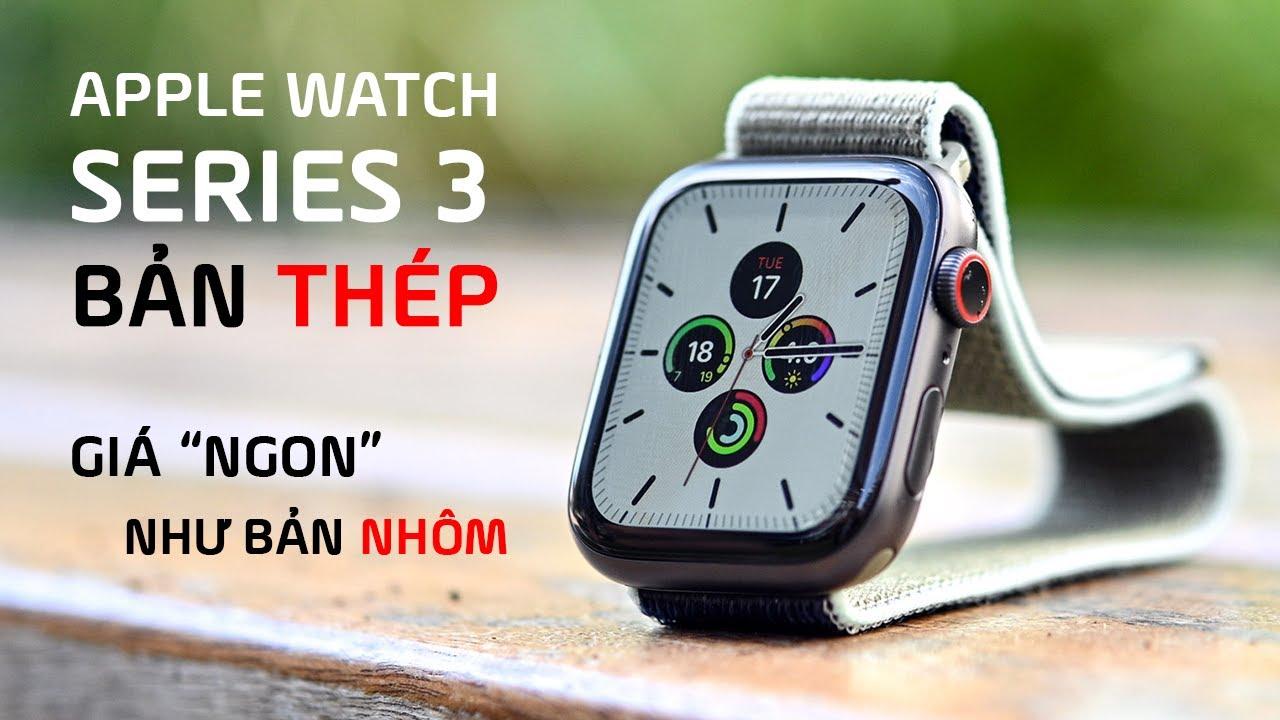 Apple Watch Series 3: Bản Thép đã Trở Lại và Lợi Hại hơn Nhôm