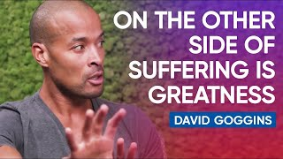 On The Other Side Of Suffering Is Greatness | David Goggins