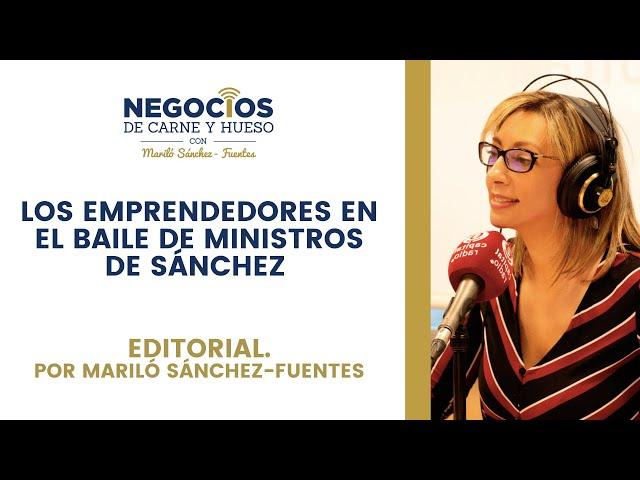 Los emprendedores en el baile de ministros de Sánchez | Editorial. Por Mariló Sánchez-Fuentes