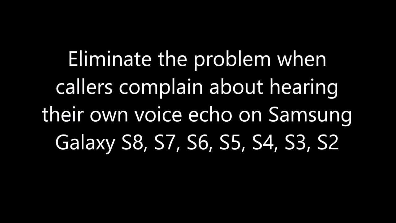 📱 Eliminate echo on Samsung Galaxy S9, S8, S7, S6, S5, S4, S3, S2