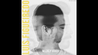 #2 - LUÍS FIGUEIREDO - Weekly Video (preview)