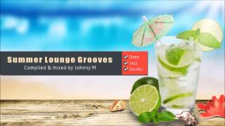 Summer Lounge Grooves [Deep - Jazz - Soulful] Mixed By Johnny M