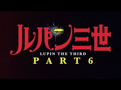 LUPIN THE 3rd PART 6 - Official Teaser Trailer