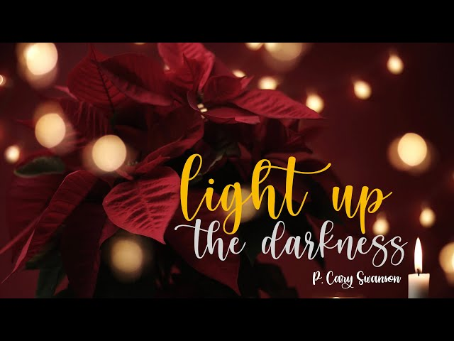 Light up the darkness - Cary Swanson - Dec 20, 2020 (2nd Service)
