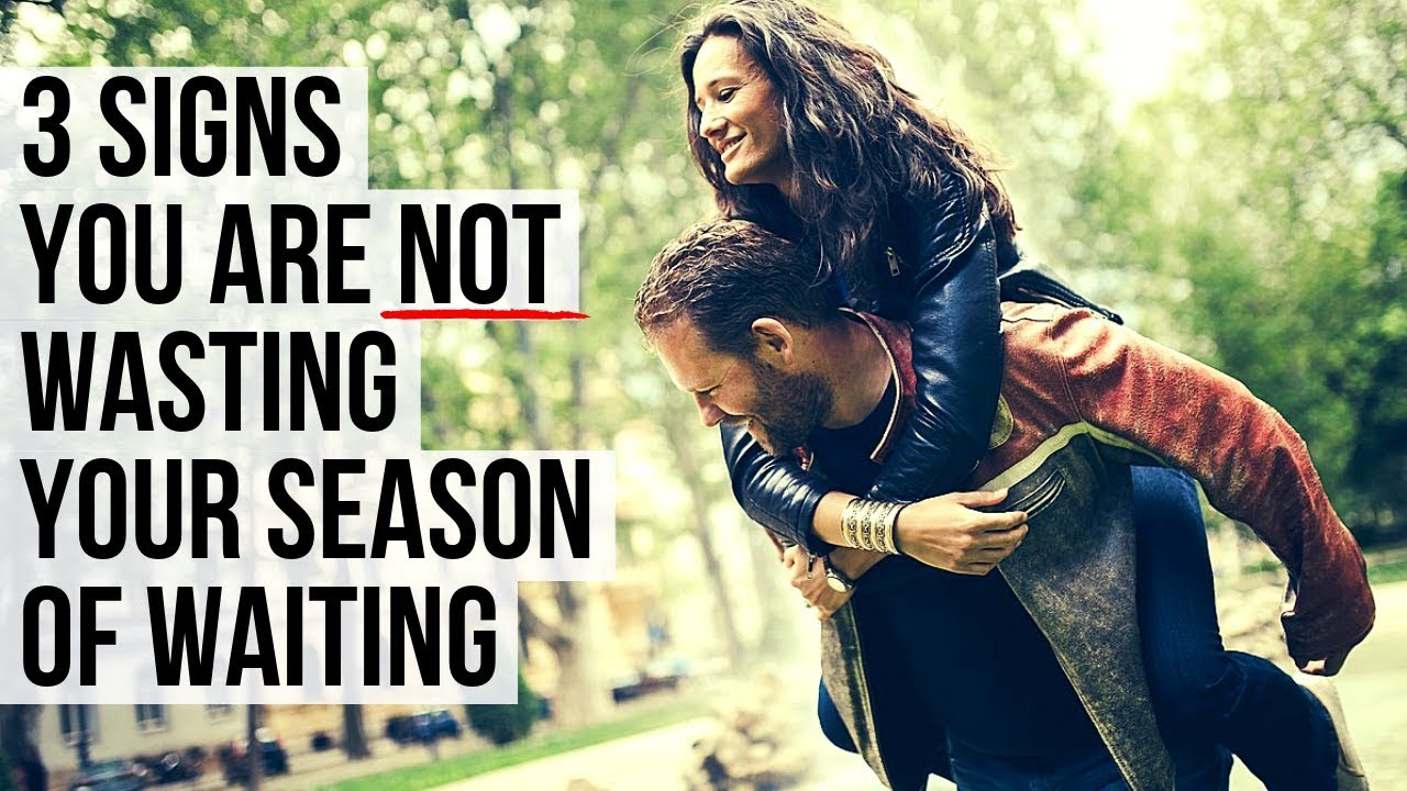3 Signs You Are Not Wasting Your Season of Waiting Before Marriage