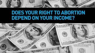 Does Your Right to Abortion Depend on Your Income?