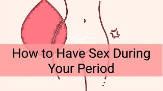 On menses sex 7 Tips