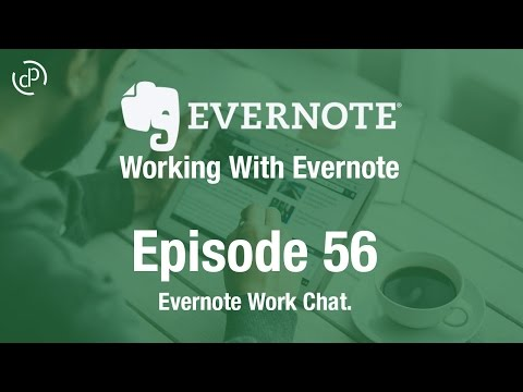 Working With Evernote | Ep56 | Using Work Chat